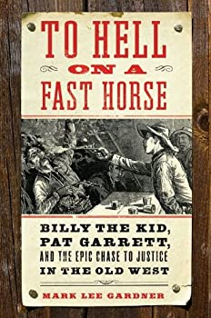 To Hell on a Fast Horse  Billy the Kid Pat Garrett and the Epic Chase to Justice in the Old West