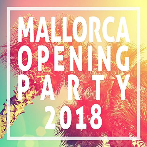 Mallorca Opening Party 2018 [Explicit]