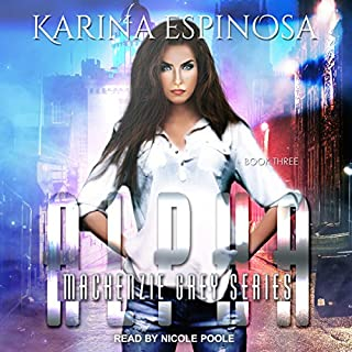 Alpha     Mackenzie Grey: Origins Series, Book 3              By:                                                                                                                                 Karina Espinosa                               Narrated by:                                                                                                                                 Nicole Poole                      Length: 9 hrs and 42 mins     9 ratings     Overall 5.0