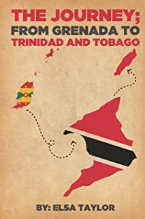 The Journey: from Grenada to Trinidad and Tobago: The Author believes, The Journey from Grenada to Trinidad was a positive...