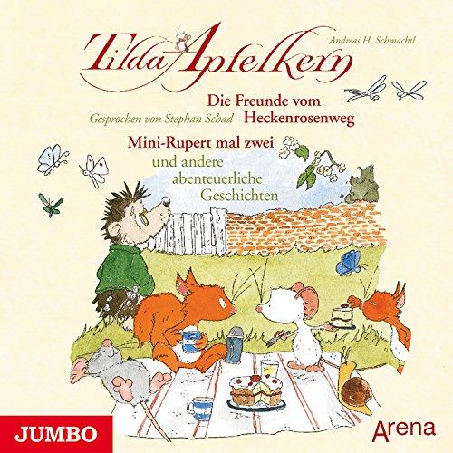 Die Freunde vom Heckenrosenweg: Mini-Rupert mal zwei und andere abenteuerliche Geschichten (Tilda Apfelkern) Titelbild