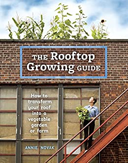 The Rooftop Growing Guide How To Transform Your Roof Into A
