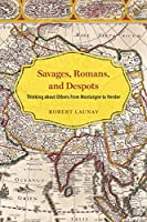 Savages, Romans, and Despots: Thinking about Others from Montaigne to Herder