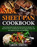 Sheet Pan Cookbook: Clean Eating Made Simple with these Sheet Pan Recipes. The Sheet Pan Dinners Cookbook with The Best Simple Recipes with also Vegetarian Meals and Vegan Meals.