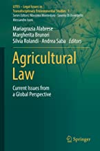 Agricultural Law: Current Issues from a Global Perspective (LITES - Legal Issues in Transdisciplinary Environmental Studies Book 1)