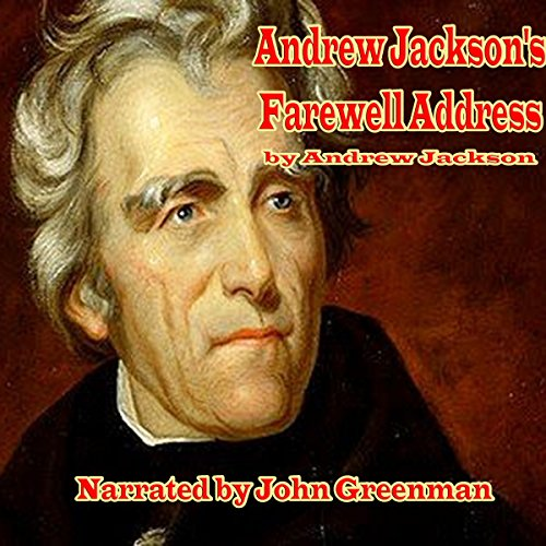 Andrew Jackson's Farewell Address                   By:                                                                                                                                 Andrew Jackson                               Narrated by:                                                                                                                                 John Greenman                      Length: 1 hr and 2 mins     2 ratings     Overall 4.5