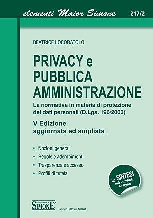 Privacy e Pubblica Amministrazione: La normativa in materia di protezione dei dati personali (D.Lgs. 196/2003) • Nozioni generali • Regole e adempimenti ... • Profili di tutela (Elementi maior)