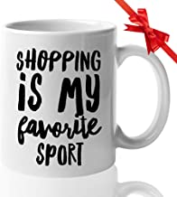 Funny Shopping Mug 11 Oz Ceramic Novelty Coffee Mug Tea Cup Shopping is My Favorite Sport - Gift for Shopaholic Shopper Woman Mom Sister Girlfriend Female Friends Workers - White