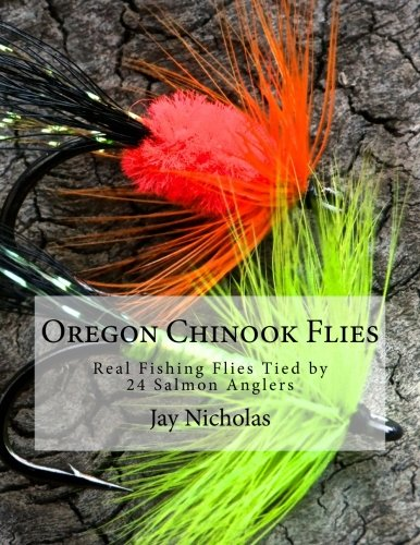 Oregon Chinook Flies: Real Fishing Flies Tied by 24 Salmon Anglers