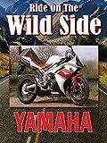 Ride On The Wild Side: Yamaha
