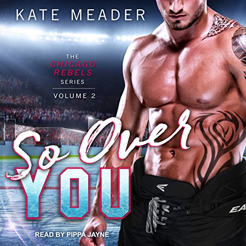 So Over You     Chicago Rebels, Book 2              By:                                                                                                                                 Kate Meader                               Narrated by:                                                                                                                                 Pippa Jayne                      Length: 9 hrs and 33 mins     20 ratings     Overall 4.7