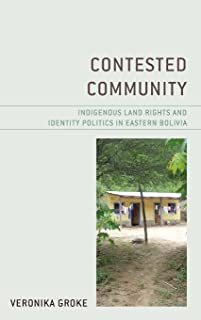 Contested Community: Indigenous Land Rights and Identity Politics in Eastern Bolivia
