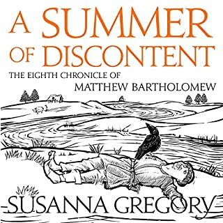 A Summer of Discontent     The Eighth Matthew Bartholomew Chronicle              By:                                                                                                                                 Susanna Gregory                               Narrated by:                                                                                                                                 David Thorpe                      Length: 19 hrs and 58 mins     76 ratings     Overall 4.7