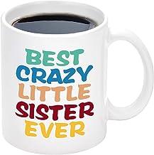 Best Crazy Little Sister Ever Mug Sister Mug Sister Birthday for Sister Christmas Anniversary Idea for Women Tea Mugs for ...