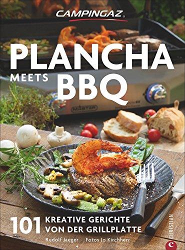 Campingaz Plancha meets BBQ: Das große Plancha-Grillkochbuch 101 kreative Gerichte von der Grillplatte