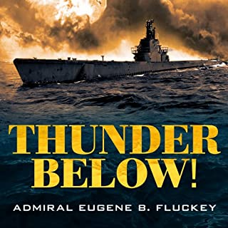 Thunder Below!     The USS Barb Revolutionizes Submarine Warfare in World War II              By:                                                                                                                                 Eugene B. Fluckey                               Narrated by:                                                                                                                                 Corey Snow                      Length: 15 hrs and 27 mins     1,166 ratings     Overall 4.6