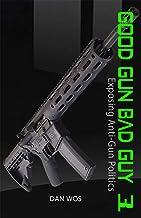 Good Gun Bad Guy 3: Exposing Anti-Gun Politics