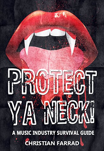 Protect Ya Neck! A Music Industry Survival Guide (English Edition)