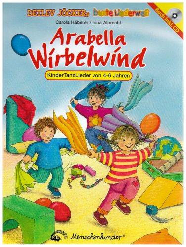 Arabella Wirbelwind. Mit CD: KinderTanzLieder von 4-6 Jahren
