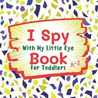 I Spy With My Little Eye A-Z Book For Toddlers: Beautiful Gift Learn And Grow Fun Activity