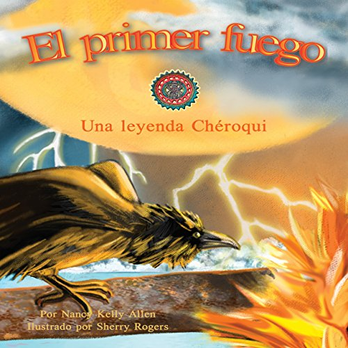 El Primer Fuego: Una Leyenda Chéroqui [The First Fire: A Cherokee Legend]  Audiolibri