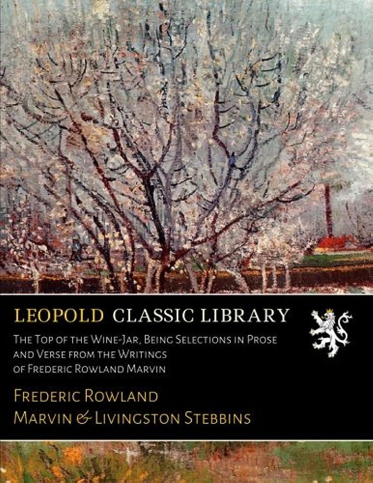 伝染病高度送信するThe Top of the Wine-Jar, Being Selections in Prose and Verse from the Writings of Frederic Rowland Marvin