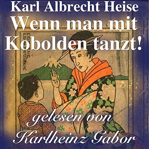 Wenn man mit Kobolden tanzt!     Japanische Märchen              De :                                                                                                                                 Karl Albrecht Heise                               Lu par :                                                                                                                                 Karlheinz Gabor                      Durée : 11 min     Pas de notations     Global 0,0