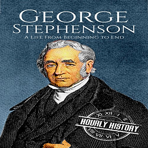 George Stephenson: A Life from Beginning to End Audiobook By Hourly History cover art