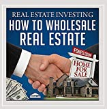 Real Estate Investing-How to Wholesale Real Estate by Reiclub