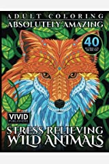 Adult Coloring: Absolutely Amazing, Stress Relieving, Wild Animals Paperback
