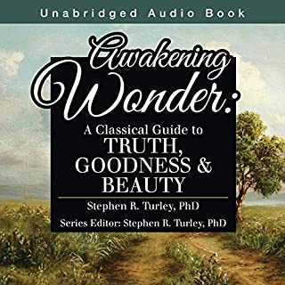 Awakening Wonder     A Classical Guide to Truth, Goodness & Beauty              By:                                                                                                                                 Steve Turley PhD                               Narrated by:                                                                                                                                 David Kemper                      Length: 3 hrs and 27 mins     5 ratings     Overall 4.6