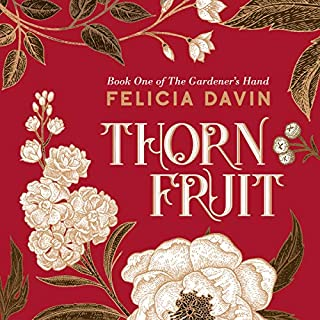 Thornfruit     The Gardener's Hand, Volume 1              By:                                                                                                                                 Felicia Davin                               Narrated by:                                                                                                                                 Felicia Davin                      Length: 10 hrs and 13 mins     2 ratings     Overall 5.0