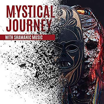 Mystical Journey with Shamanic Music. Soothing New Age with Nature's Sounds to Detox Your Mind & Help You Find Inner Harmony, Anxiety Relief, Natural Sounds Medley with Tribal Drums & Flute, Spiritual Development