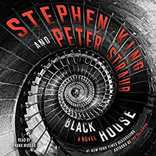 Black House                   Written by:                                                                                                                                 Stephen King,                                                                                        Peter Straub                               Narrated by:                                                                                                                                 Frank Muller                      Length: 26 hrs and 27 mins     52 ratings     Overall 4.8