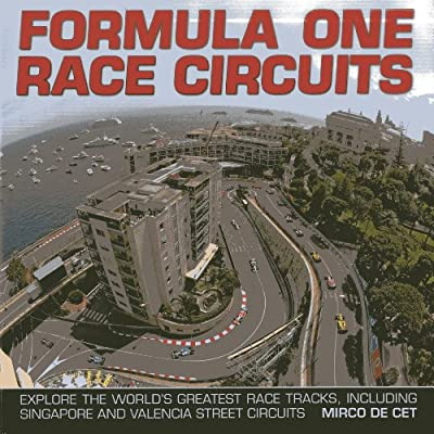 Formula One Race Circuits: Explore the World's Greatest Race Tracks, Including Singapore and Valencia Street Circuits