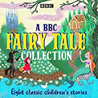 A BBC Fairy Tale Collection: Eight dramatisations of classic children's stories