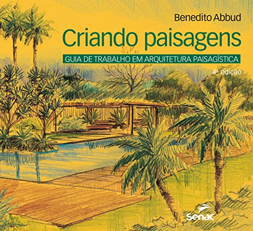 Criando paisagens: Guia de trabalho em arquitetura paisagística
