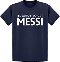 Indica Plateau Its About to Get Messi Kids T-Shirt