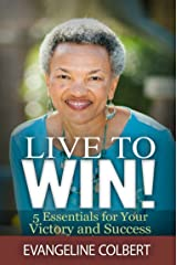 Live to Win!: 5 Essentials for Your Victory and Success Kindle Edition