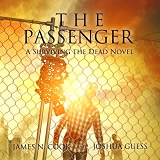 The Passenger     A Surviving the Dead Novel              By:                                                                                                                                 James N. Cook,                                                                                        Joshua Guess                               Narrated by:                                                                                                                                 Jordan Leigh                      Length: 5 hrs and 51 mins     15 ratings     Overall 4.4