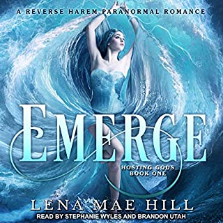 Emerge: A Reverse Harem Paranormal Romance     Hosting Gods Series, Book 1              Written by:                                                                                                                                 Lena Mae Hill                               Narrated by:                                                                                                                                 Brandon Utah,                                                                                        Stephanie Wyles                      Length: 9 hrs and 39 mins     1 rating     Overall 4.0