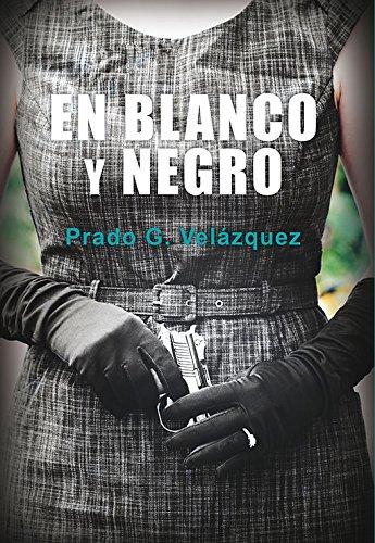 En blanco y negro (NARRATIVA) de [Prado G. Velázquez]