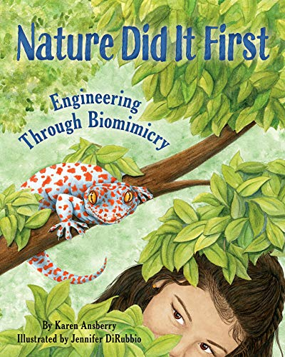 Nature Did It First: Encourage Problem-Solving and Exploration Through Nature with a Science Book for Kids About Biomimicry and Engineering (Includes STEM Activities)