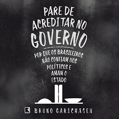 Pare de acreditar no governo [Stop Believing in Government] audiobook cover art