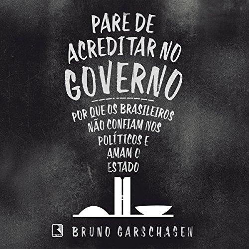 Couverture de Pare de acreditar no governo [Stop Believing in Government]