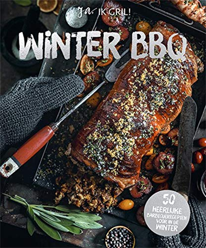 Winter BBQ: ja, ik gril! : 50 heerlijke barbecuerecepten voor in de winter