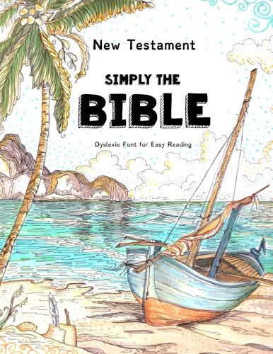 New Testament - Simply The Bible - Dyslexie Font for Easy Reading: The Best Bible for People with Dyslexia (Dyslexic Bibles) (Volume 1)