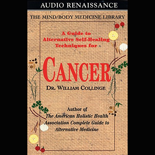 A Guide to Alternative Self-Healing Techniques for Cancer                   By:                                                                                                                                 Dr. William Collinge                               Narrated by:                                                                                                                                 Dr. William Collinge                      Length: 1 hr and 42 mins     5 ratings     Overall 2.8