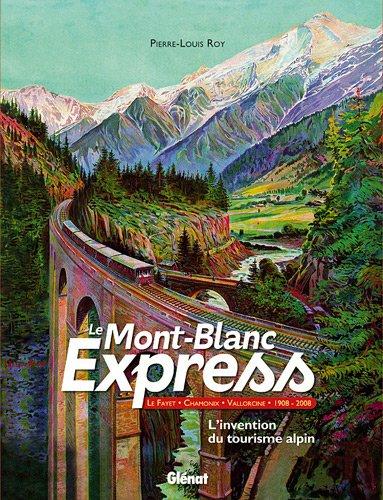 Le Mont-Blanc Express: L'invention du tourisme alpin - Saint-Gervais-Vallorcine 1908-2008