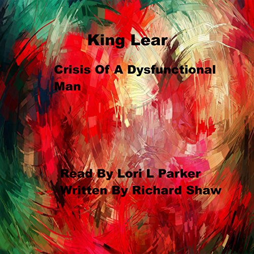 King Lear: Crisis of a Dysfunctional Man cover art